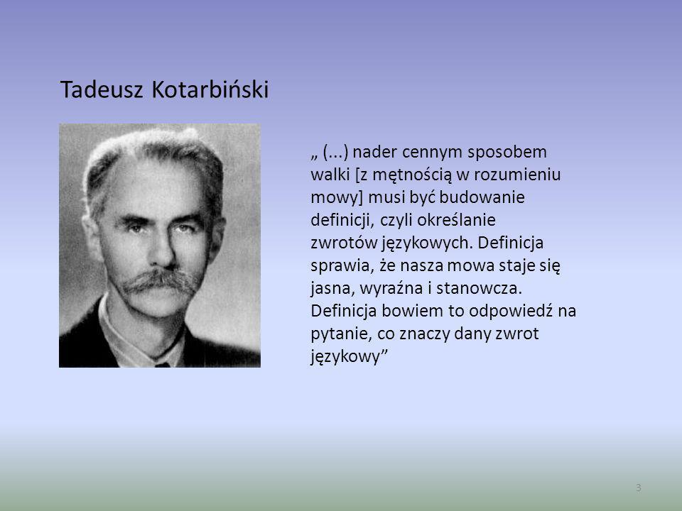"""Tadeusz Kotarbiński """" (...) nader cennym sposobem walki [z mętnością w rozumieniu mowy] musi być budowanie definicji, czyli określanie."""